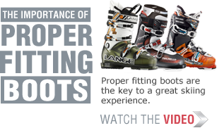 The Importance of Proper Fitting boots - Proper fitting boots are the key to a great skiing experience. Watch the Video>